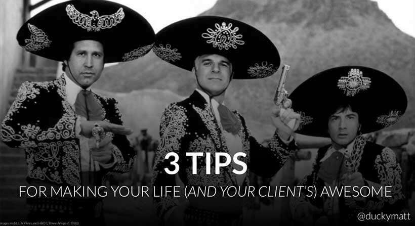 Slide: 3 tips for making your (and your client's) life awesome